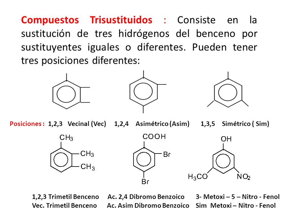 Compuestos Trisustituidos : Consiste en la sustitución de tres hidrógenos del benceno por sustituyentes iguales o diferentes. Pueden tener tres posiciones diferentes: