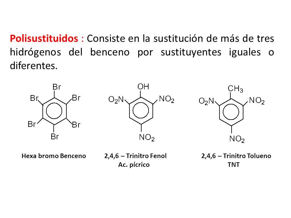 Polisustituidos : Consiste en la sustitución de más de tres hidrógenos del benceno por sustituyentes iguales o diferentes.