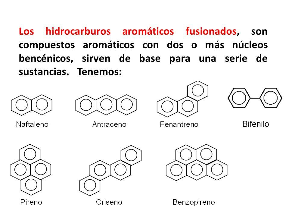Los hidrocarburos aromáticos fusionados, son compuestos aromáticos con dos o más núcleos bencénicos, sirven de base para una serie de sustancias. Tenemos: