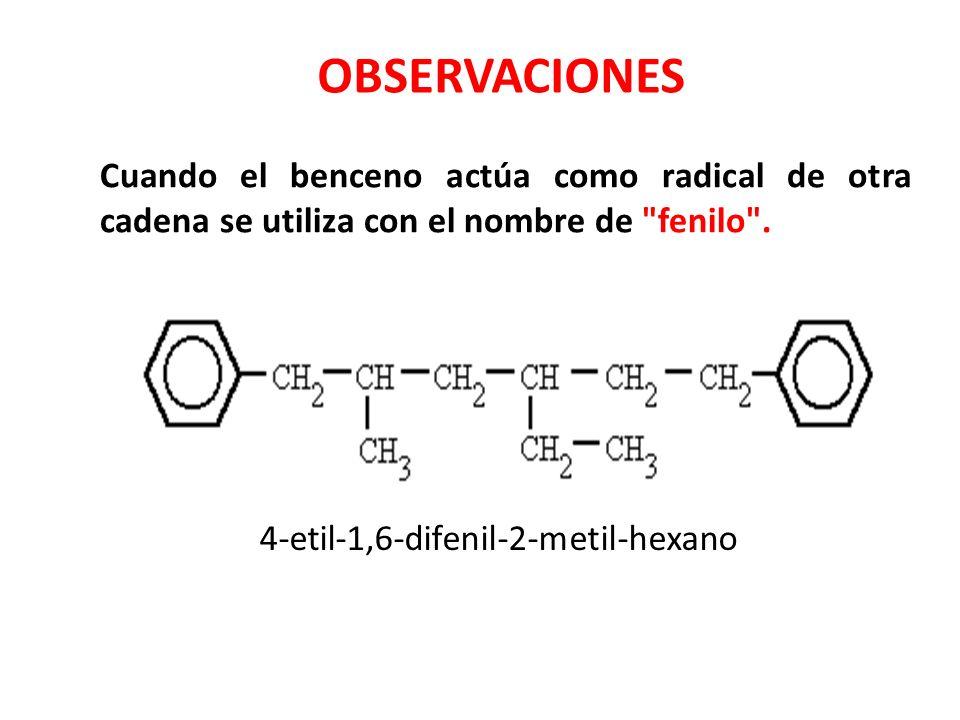 OBSERVACIONES Cuando el benceno actúa como radical de otra cadena se utiliza con el nombre de fenilo .