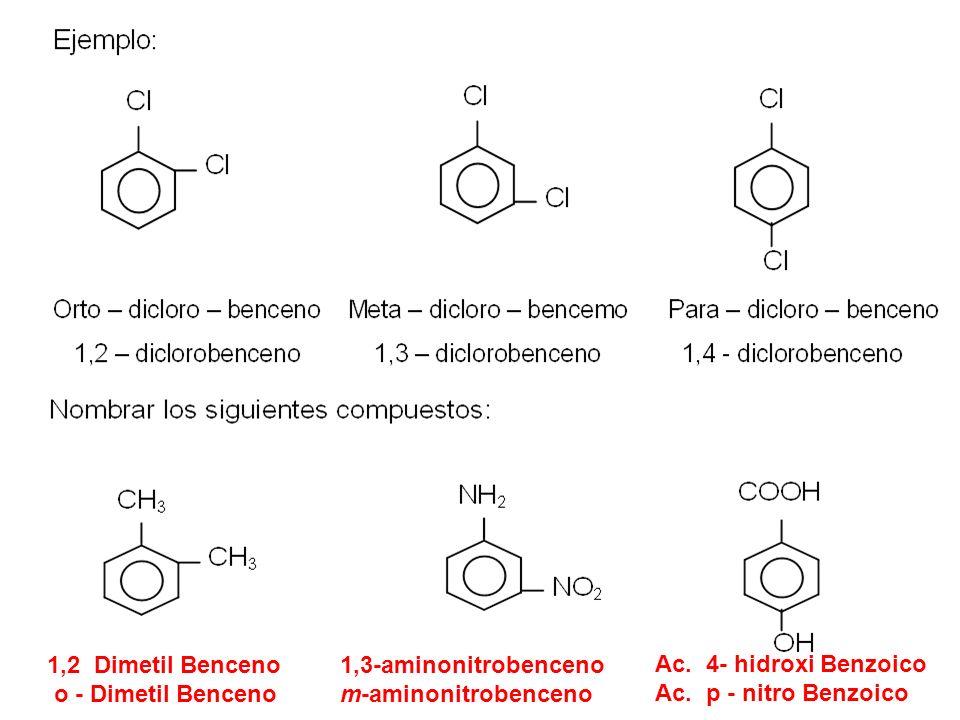 1,2 Dimetil Benceno o - Dimetil Benceno. 1,3-aminonitrobenceno. m-aminonitrobenceno. Ac. 4- hidroxi Benzoico.