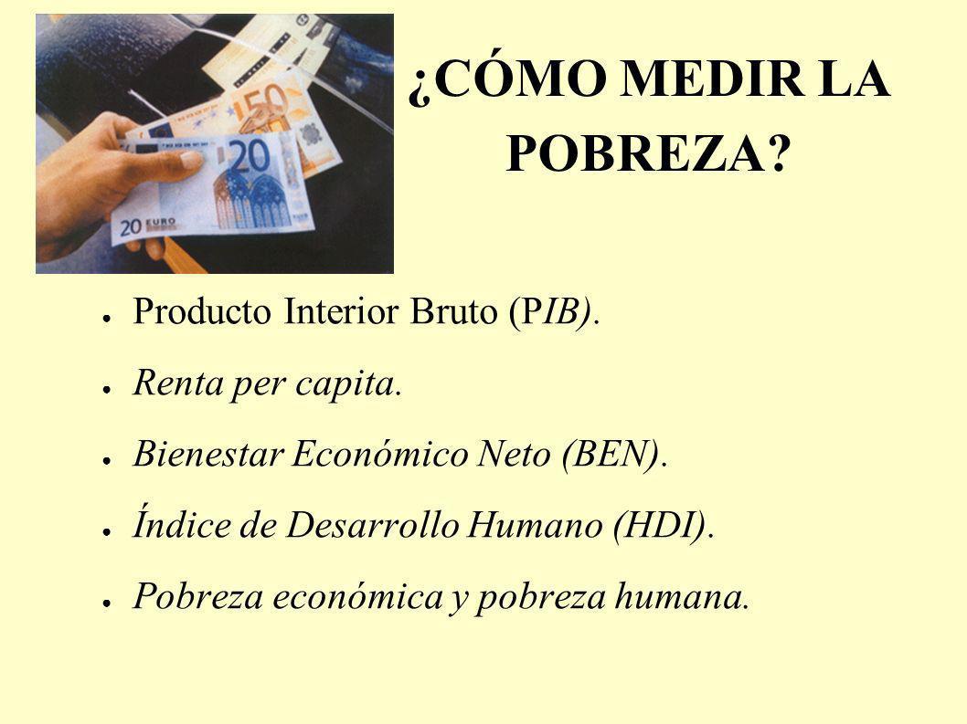 ¿CÓMO MEDIR LA POBREZA Producto Interior Bruto (PIB).