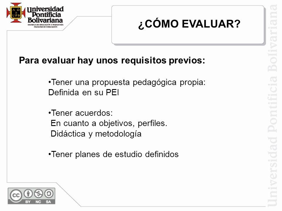 ¿CÓMO EVALUAR Para evaluar hay unos requisitos previos: