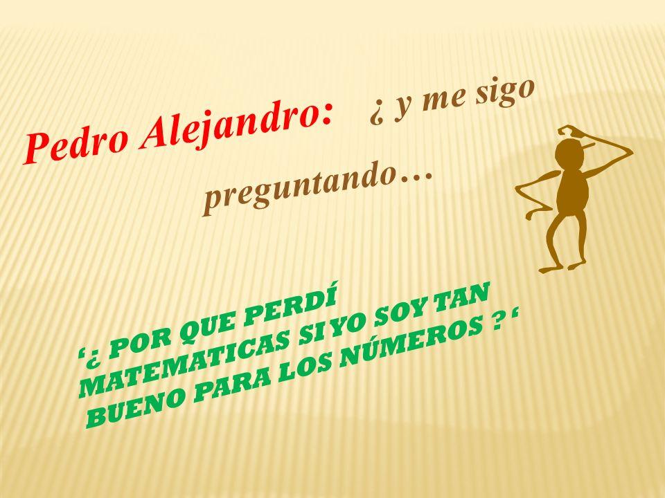 preguntando… Pedro Alejandro: ¿ y me sigo