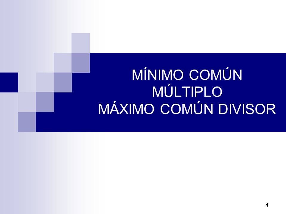 MÍNIMO COMÚN MÚLTIPLO MÁXIMO COMÚN DIVISOR