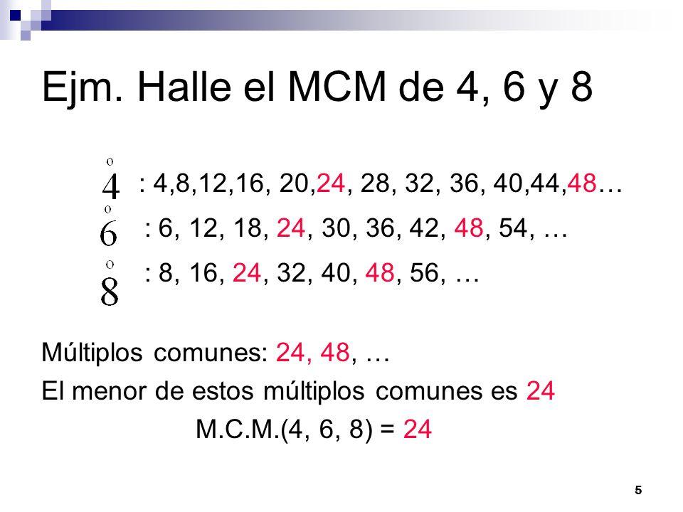 Ejm. Halle el MCM de 4, 6 y 8: 4,8,12,16, 20,24, 28, 32, 36, 40,44,48… : 6, 12, 18, 24, 30, 36, 42, 48, 54, …