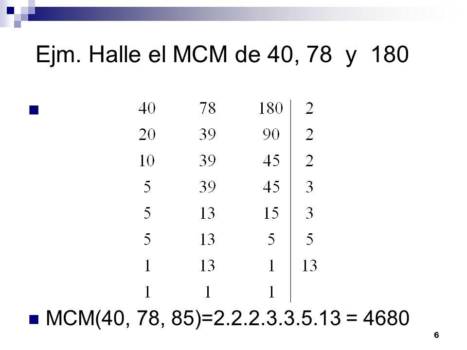 Ejm. Halle el MCM de 40, 78 y 180 MCM(40, 78, 85)=2.2.2.3.3.5.13 = 4680