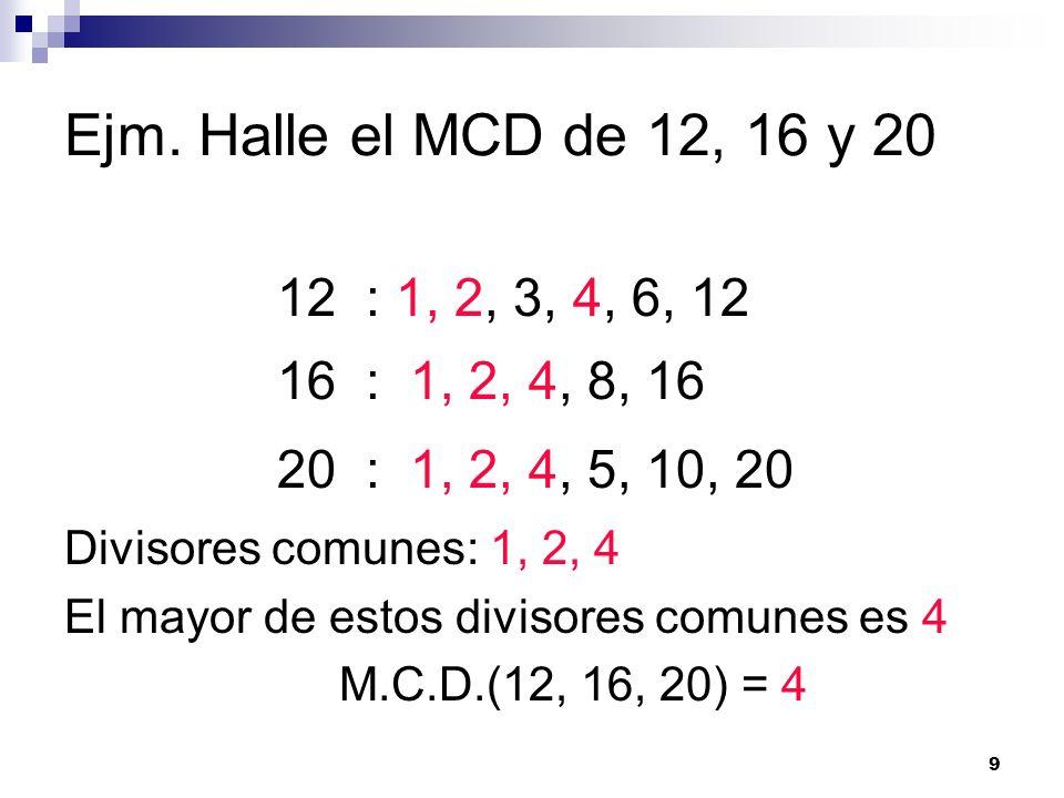 Ejm. Halle el MCD de 12, 16 y 2012 : 1, 2, 3, 4, 6, 12. 16 : 1, 2, 4, 8, 16. 20 : 1, 2, 4, 5, 10, 20.