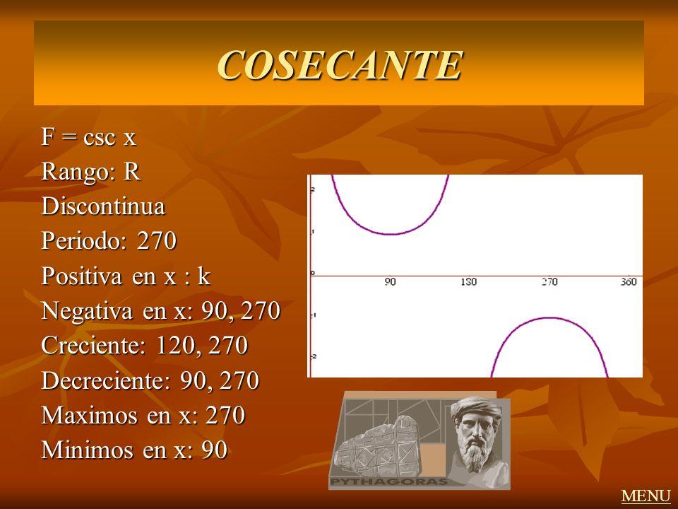 COSECANTE F = csc x Rango: R Discontinua Periodo: 270