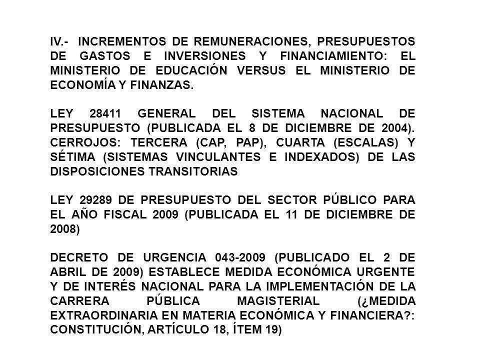 IV.- INCREMENTOS DE REMUNERACIONES, PRESUPUESTOS DE GASTOS E INVERSIONES Y FINANCIAMIENTO: EL MINISTERIO DE EDUCACIÓN VERSUS EL MINISTERIO DE ECONOMÍA Y FINANZAS.