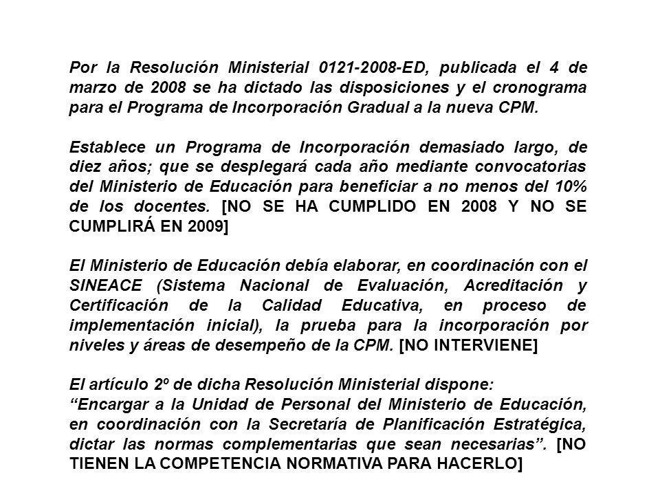 Por la Resolución Ministerial 0121-2008-ED, publicada el 4 de marzo de 2008 se ha dictado las disposiciones y el cronograma para el Programa de Incorporación Gradual a la nueva CPM.
