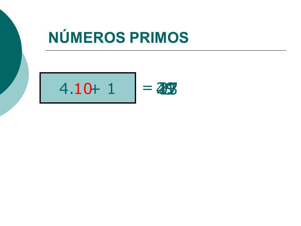 NÚMEROS PRIMOS = 4.n + 1 29 41 17 13 37 5 4 3 1 10 7 9