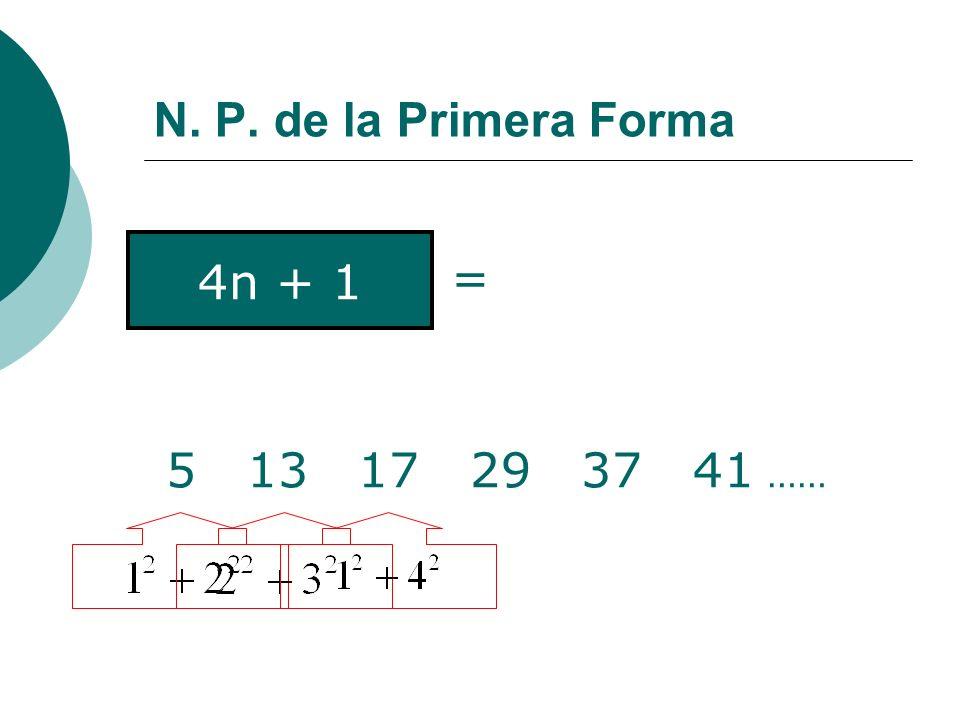 N. P. de la Primera Forma = 4n + 1 5 13 17 29 37 41 ……