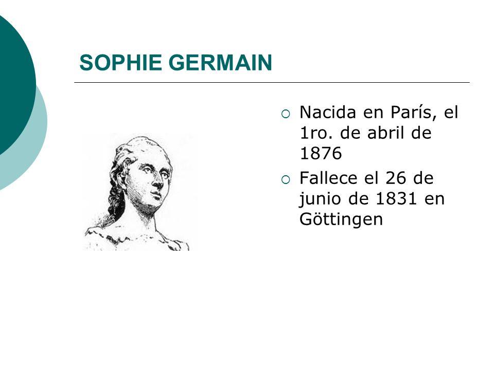 SOPHIE GERMAIN Nacida en París, el 1ro. de abril de 1876