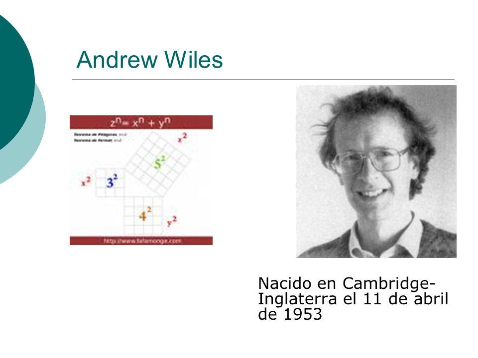 Andrew Wiles Nacido en Cambridge-Inglaterra el 11 de abril de 1953