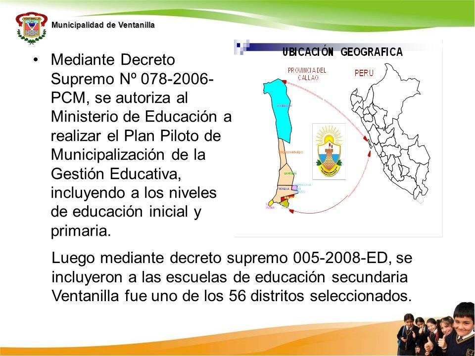 Mediante Decreto Supremo Nº 078-2006-PCM, se autoriza al Ministerio de Educación a realizar el Plan Piloto de Municipalización de la Gestión Educativa, incluyendo a los niveles de educación inicial y primaria.