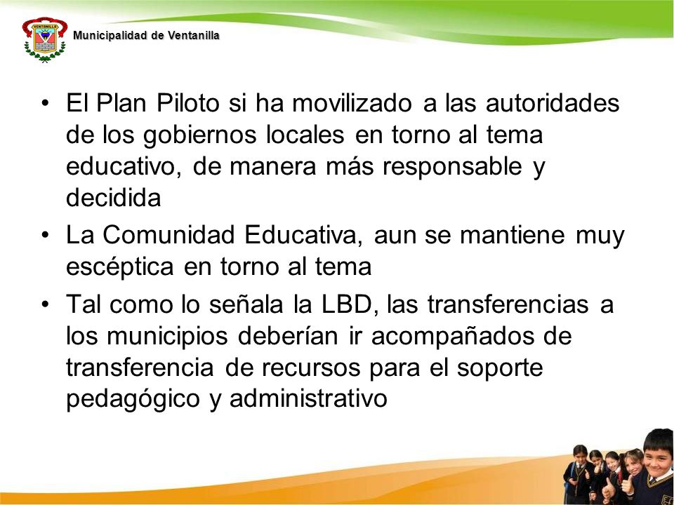 El Plan Piloto si ha movilizado a las autoridades de los gobiernos locales en torno al tema educativo, de manera más responsable y decidida