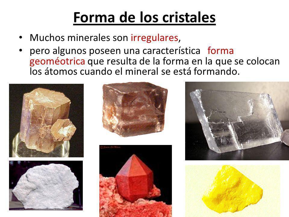 Forma de los cristales Muchos minerales son irregulares,