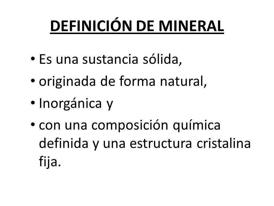 DEFINICIÓN DE MINERAL Es una sustancia sólida,