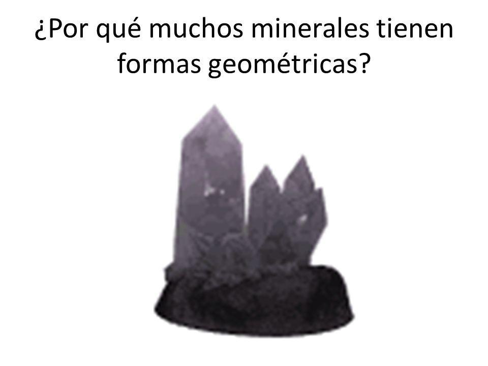 ¿Por qué muchos minerales tienen formas geométricas
