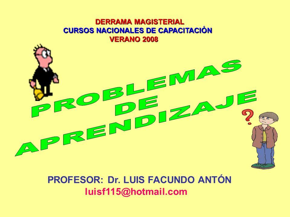 PROBLEMAS DE APRENDIZAJE PROFESOR: Dr. LUIS FACUNDO ANTÓN