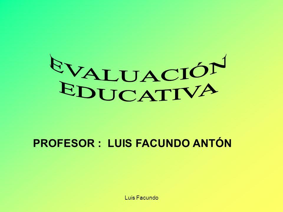 EVALUACIÓN EDUCATIVA PROFESOR : LUIS FACUNDO ANTÓN Luis Facundo
