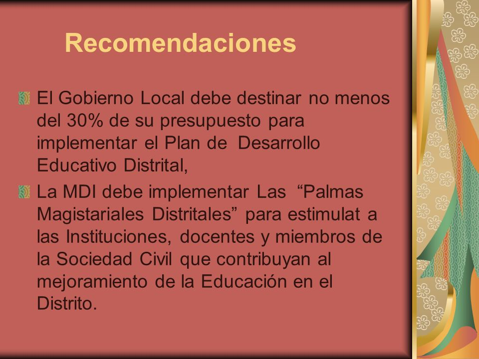 Recomendaciones El Gobierno Local debe destinar no menos del 30% de su presupuesto para implementar el Plan de Desarrollo Educativo Distrital,