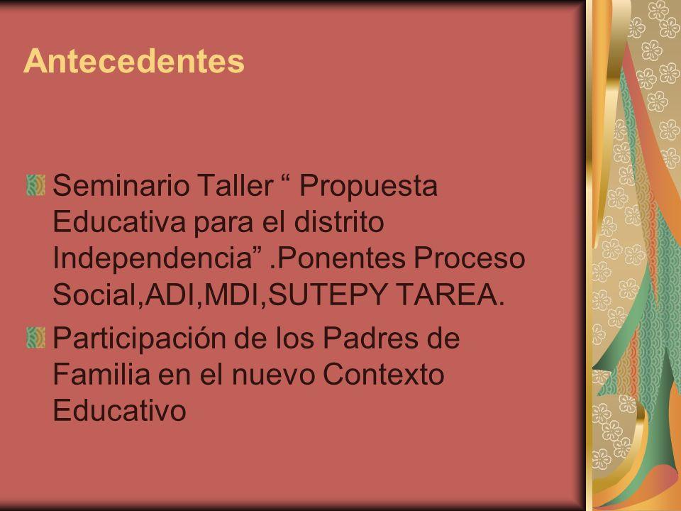 Antecedentes Seminario Taller Propuesta Educativa para el distrito Independencia .Ponentes Proceso Social,ADI,MDI,SUTEPY TAREA.