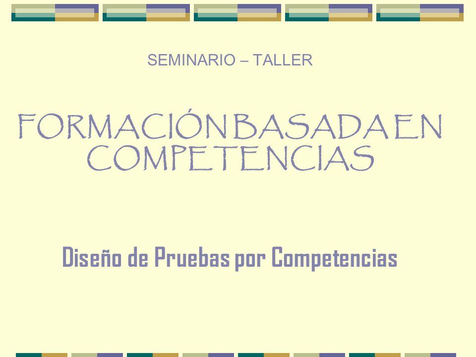 FORMACIÓN BASADA EN COMPETENCIAS Diseño de Pruebas por Competencias