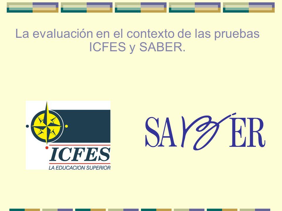 La evaluación en el contexto de las pruebas ICFES y SABER.