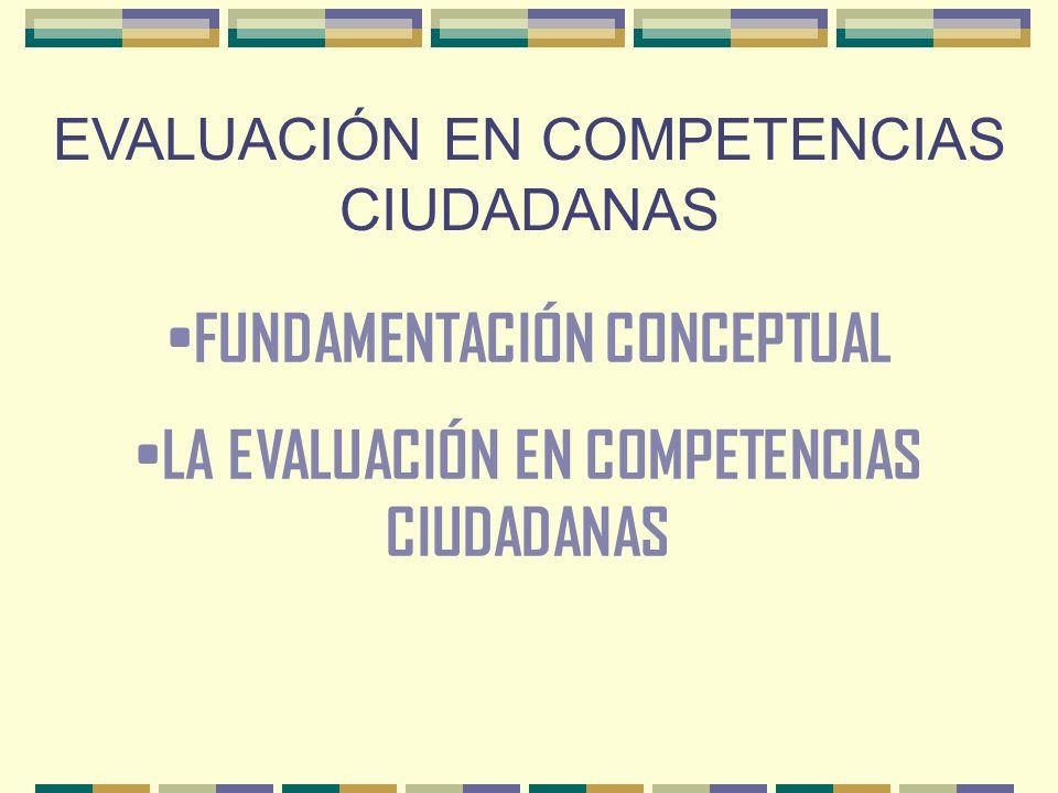 FUNDAMENTACIÓN CONCEPTUAL LA EVALUACIÓN EN COMPETENCIAS CIUDADANAS