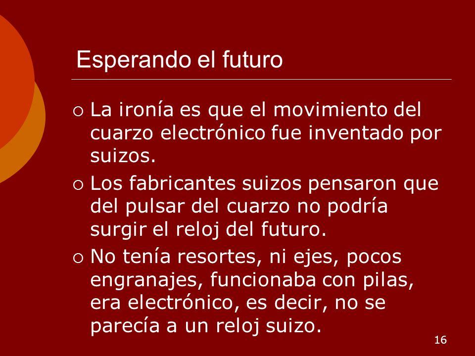 Esperando el futuro La ironía es que el movimiento del cuarzo electrónico fue inventado por suizos.