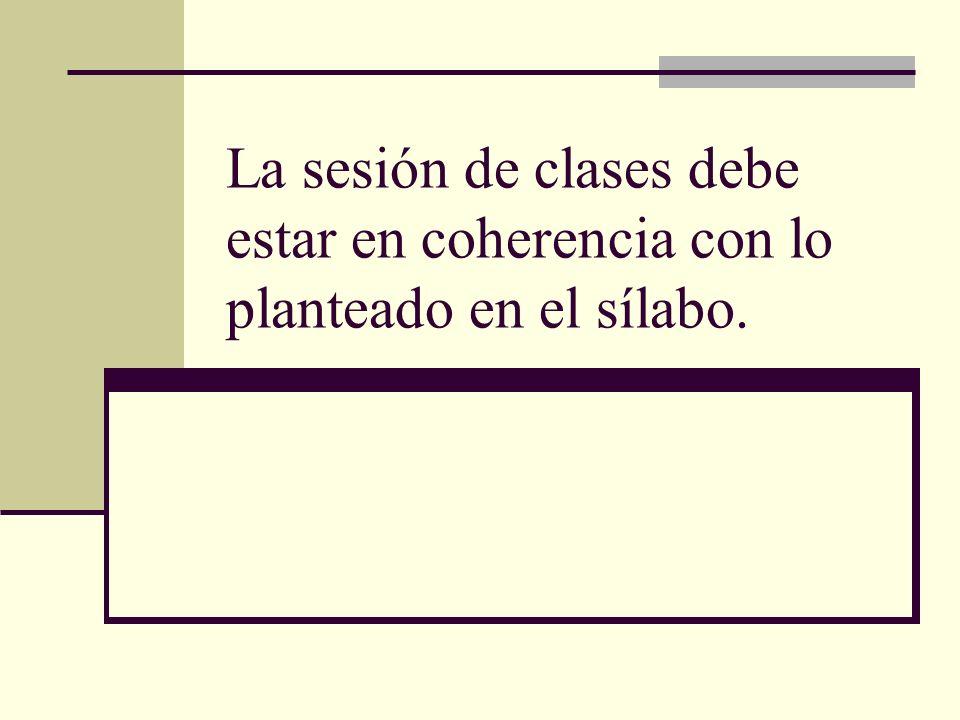 La sesión de clases debe estar en coherencia con lo planteado en el sílabo.