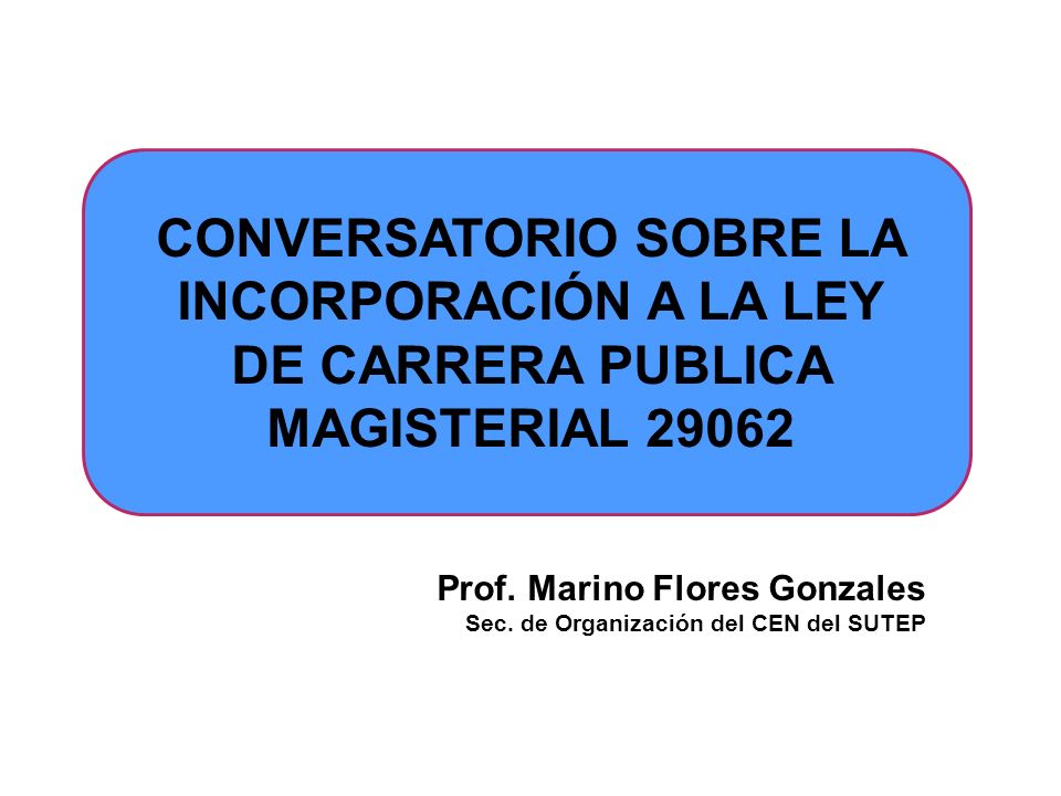 CONVERSATORIO SOBRE LA INCORPORACIÓN A LA LEY DE CARRERA PUBLICA MAGISTERIAL 29062