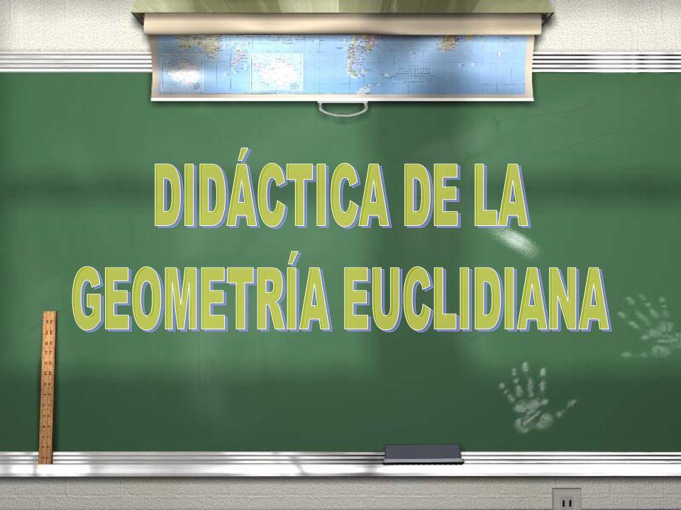 DIDÁCTICA DE LA GEOMETRÍA EUCLIDIANA