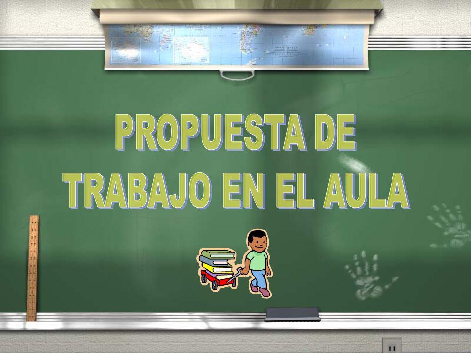 PROPUESTA DE TRABAJO EN EL AULA
