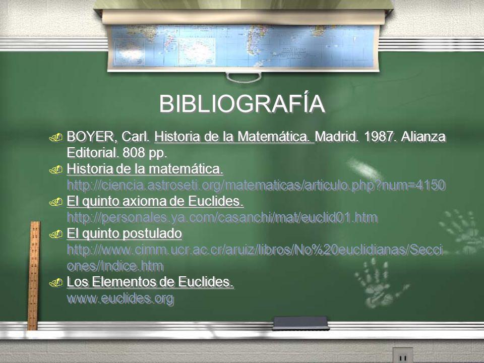 BIBLIOGRAFÍA BOYER, Carl. Historia de la Matemática. Madrid. 1987. Alianza Editorial. 808 pp. Historia de la matemática.