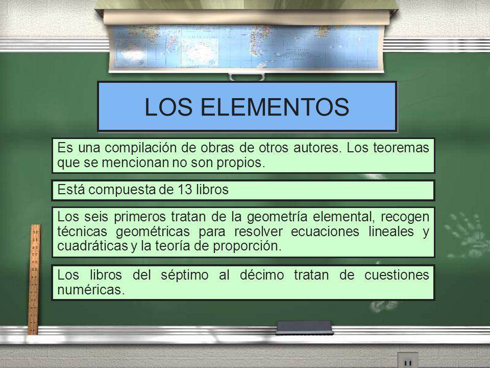 LOS ELEMENTOS Es una compilación de obras de otros autores. Los teoremas que se mencionan no son propios.