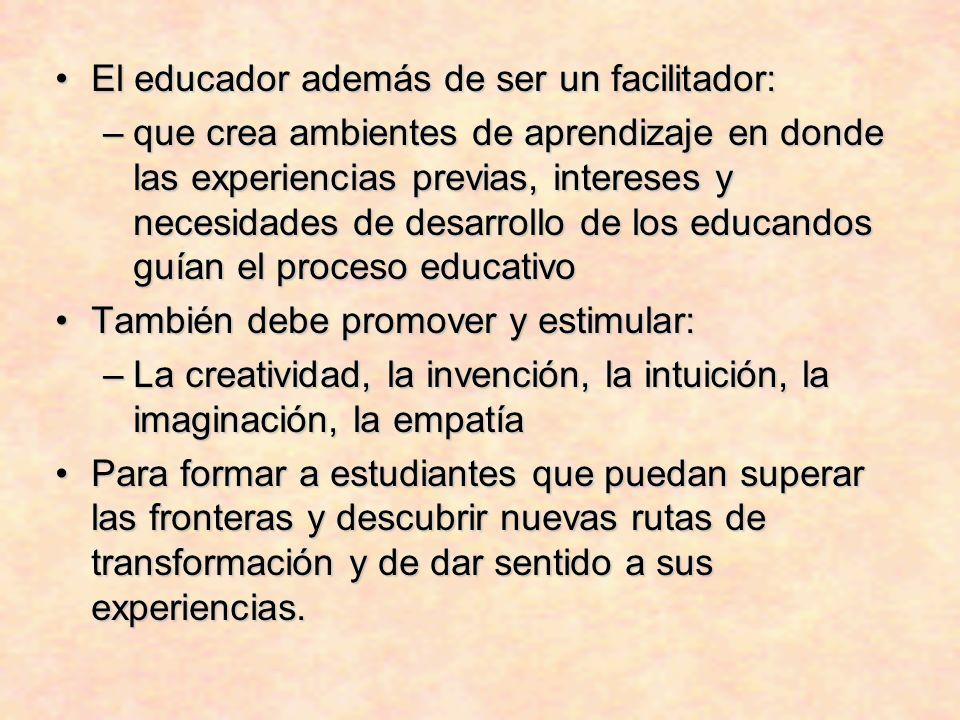 El educador además de ser un facilitador: