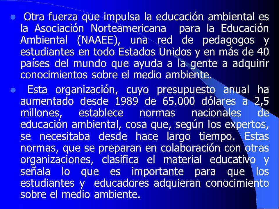 Otra fuerza que impulsa la educación ambiental es la Asociación Norteamericana para la Educación Ambiental (NAAEE), una red de pedagogos y estudiantes en todo Estados Unidos y en más de 40 países del mundo que ayuda a la gente a adquirir conocimientos sobre el medio ambiente.
