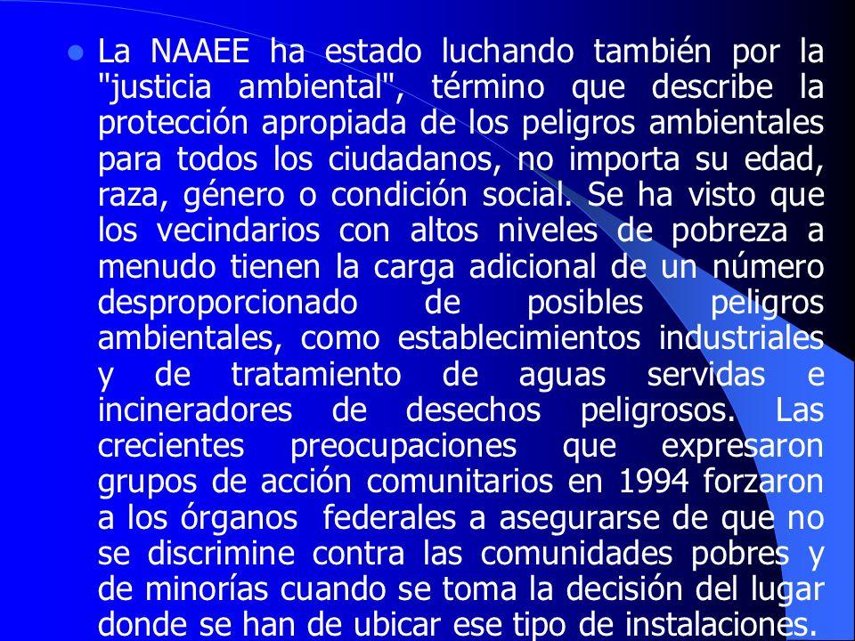 La NAAEE ha estado luchando también por la justicia ambiental , término que describe la protección apropiada de los peligros ambientales para todos los ciudadanos, no importa su edad, raza, género o condición social.