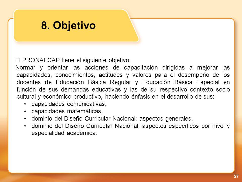 8. Objetivo El PRONAFCAP tiene el siguiente objetivo: