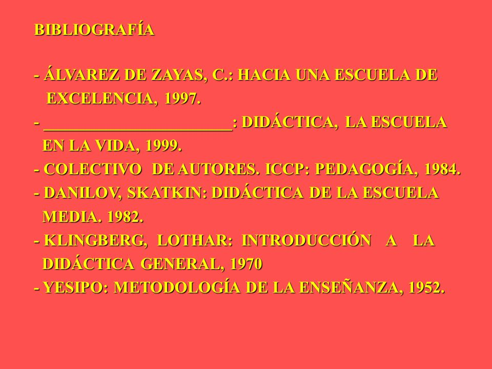 BIBLIOGRAFÍA- ÁLVAREZ DE ZAYAS, C.: HACIA UNA ESCUELA DE. EXCELENCIA, 1997. - _______________________: DIDÁCTICA, LA ESCUELA.