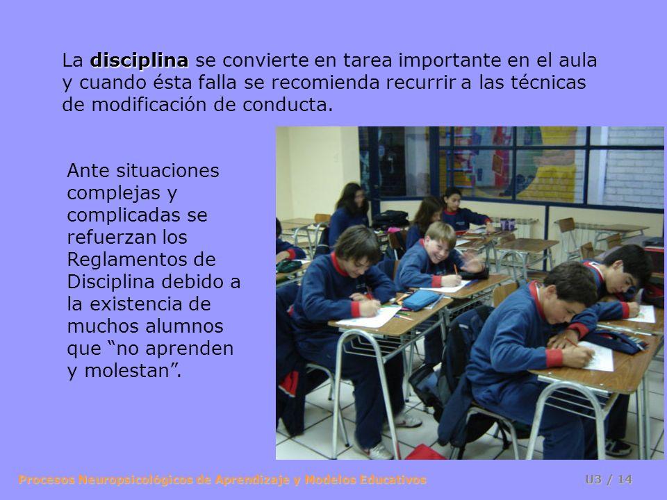 La disciplina se convierte en tarea importante en el aula y cuando ésta falla se recomienda recurrir a las técnicas de modificación de conducta.