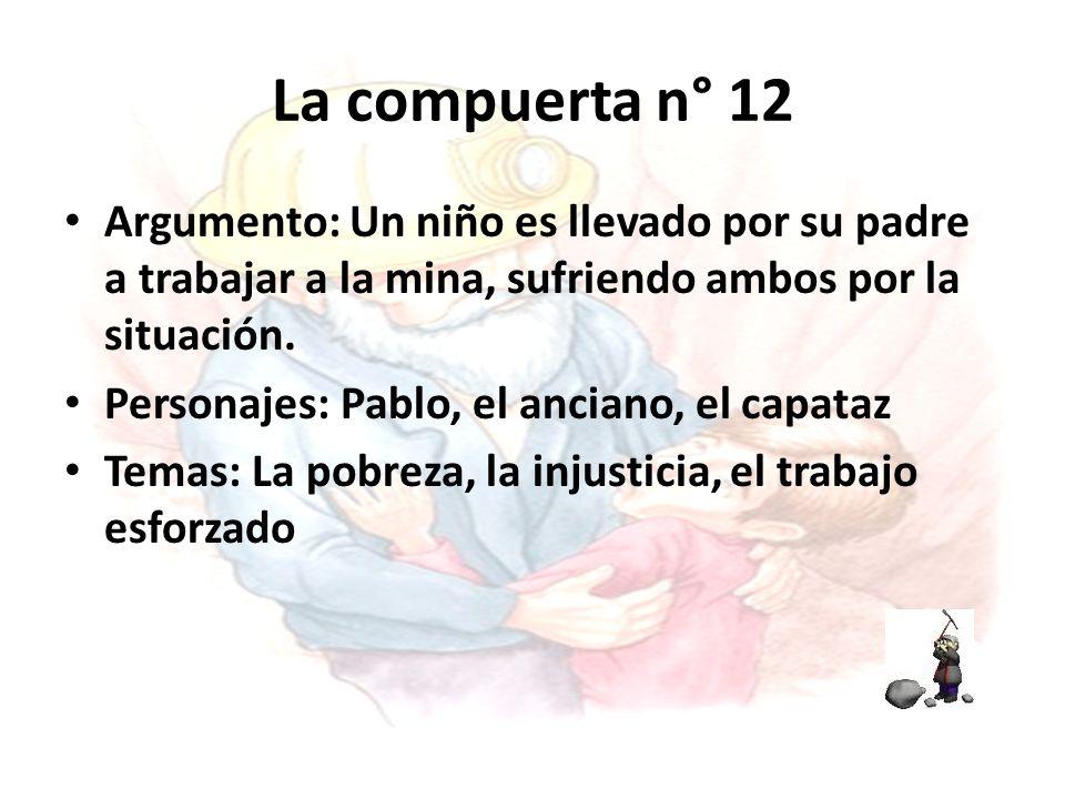 La compuerta n° 12 Argumento: Un niño es llevado por su padre a trabajar a la mina, sufriendo ambos por la situación.