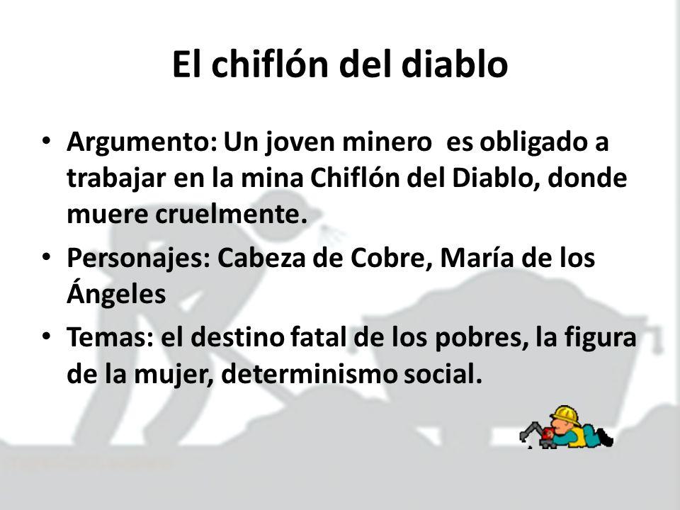 El chiflón del diabloArgumento: Un joven minero es obligado a trabajar en la mina Chiflón del Diablo, donde muere cruelmente.
