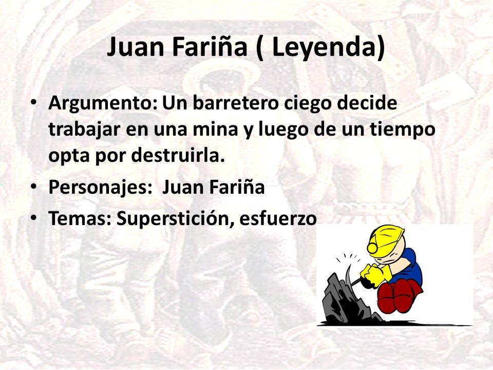 Juan Fariña ( Leyenda)Argumento: Un barretero ciego decide trabajar en una mina y luego de un tiempo opta por destruirla.