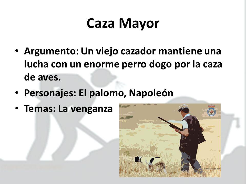 Caza MayorArgumento: Un viejo cazador mantiene una lucha con un enorme perro dogo por la caza de aves.