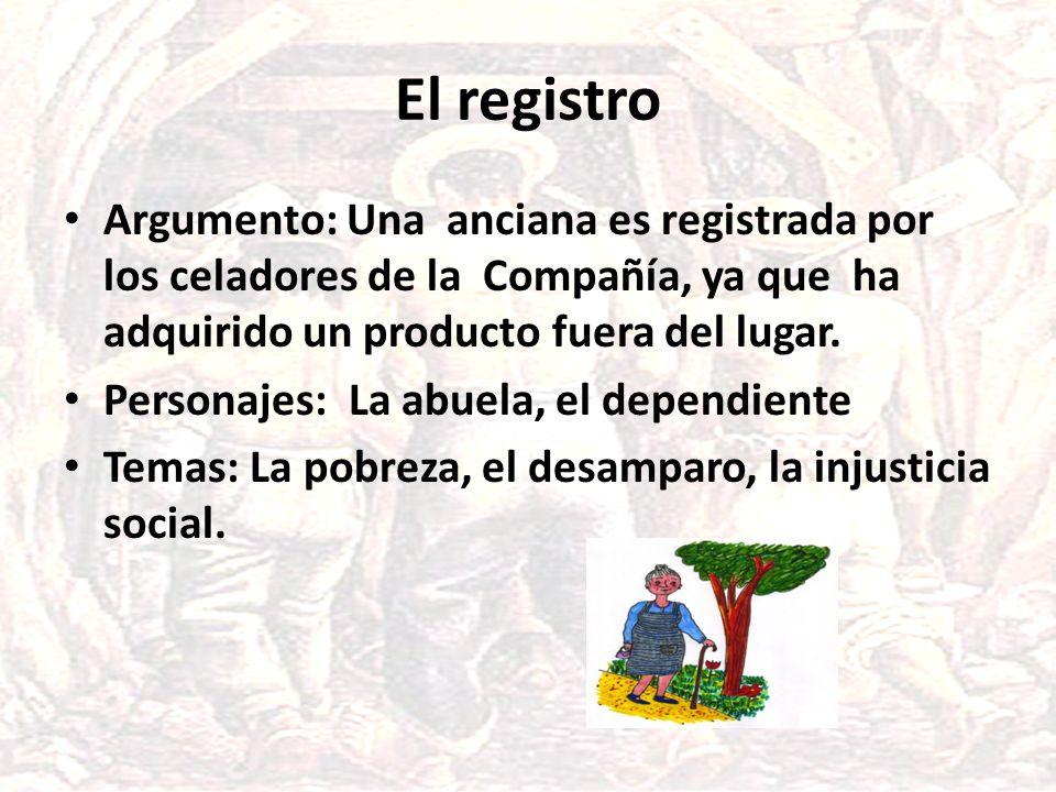 El registro Argumento: Una anciana es registrada por los celadores de la Compañía, ya que ha adquirido un producto fuera del lugar.
