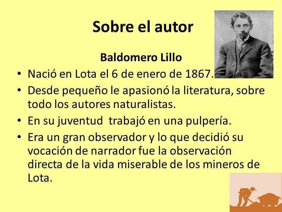 Sobre el autor Baldomero Lillo Nació en Lota el 6 de enero de 1867.